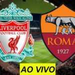 Veja como assistir Liverpool x Roma AO VIVO na TV